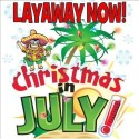 Christmas in July Sale: Shop Now and Layaway for Just 10% Down. Get our best selection and prices. Use Layaway and make easy payments until Christmas!
