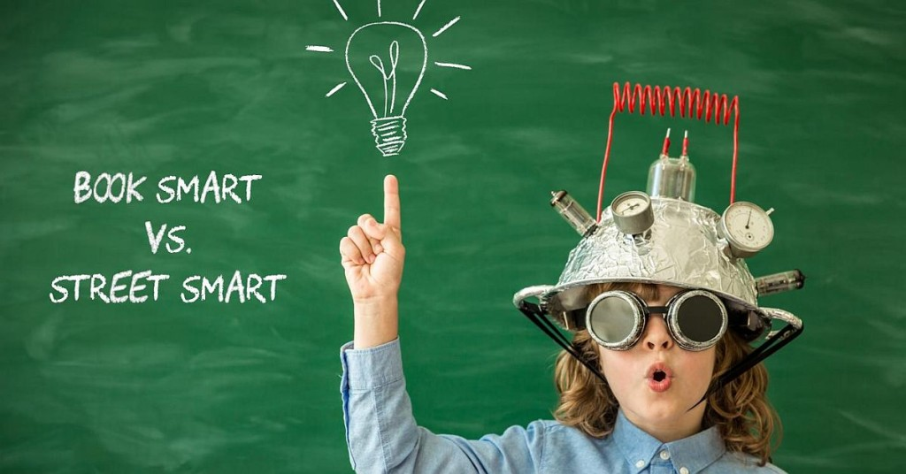 Back to School: Book Smart vs. Street Smart! Which is more important?