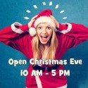 Hoiday Hours: Open Christmas Eve 10 AM - 5 PM